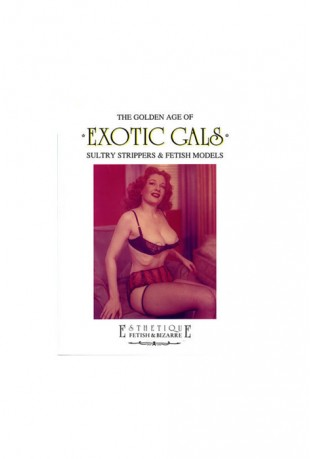 THE GOLDEN AGE OF EXOTIC GALS - SULTRY STRIPPERS & FETISH MODELS